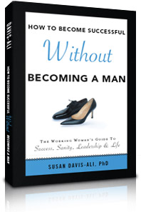 How to Become Successful Without Becoming a Man by Susan Davis-Ali, PhD
